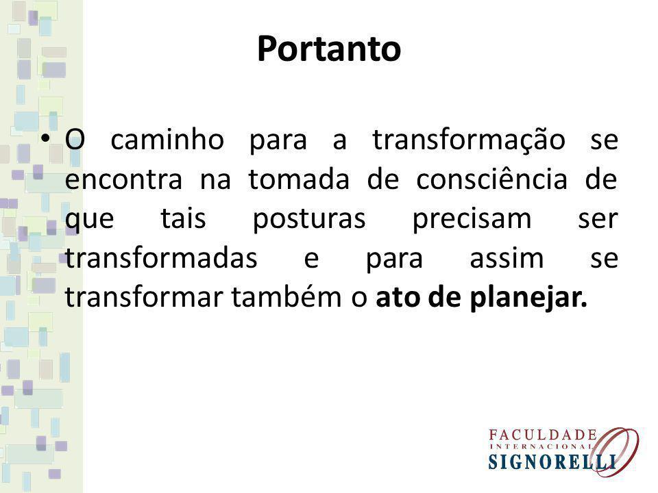 Portanto O caminho para a transformação se encontra na tomada de consciência de que tais posturas precisam ser transformadas e para assim se transform