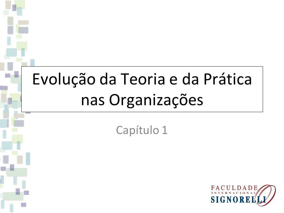 Evolução da Teoria e da Prática nas Organizações Capítulo 1