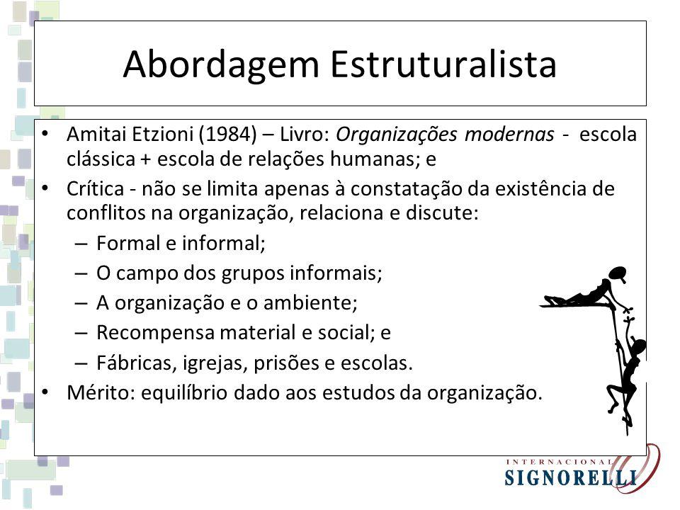 Abordagem Estruturalista Amitai Etzioni (1984) – Livro: Organizações modernas - escola clássica + escola de relações humanas; e Crítica - não se limit
