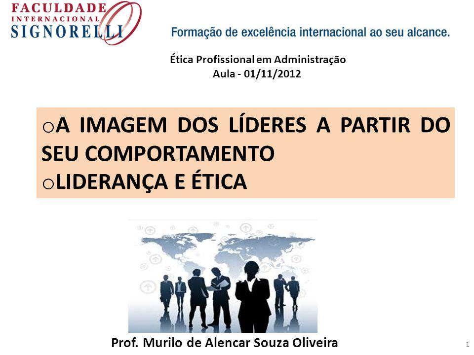 1 o A IMAGEM DOS LÍDERES A PARTIR DO SEU COMPORTAMENTO o LIDERANÇA E ÉTICA Prof.