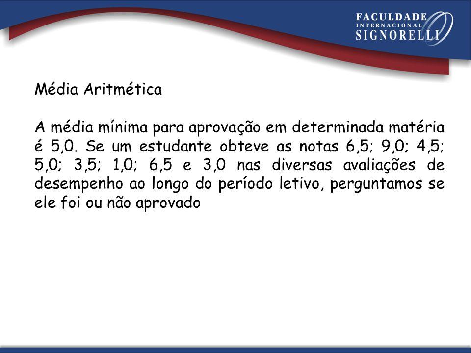 Média Aritmética A média mínima para aprovação em determinada matéria é 5,0. Se um estudante obteve as notas 6,5; 9,0; 4,5; 5,0; 3,5; 1,0; 6,5 e 3,0 n