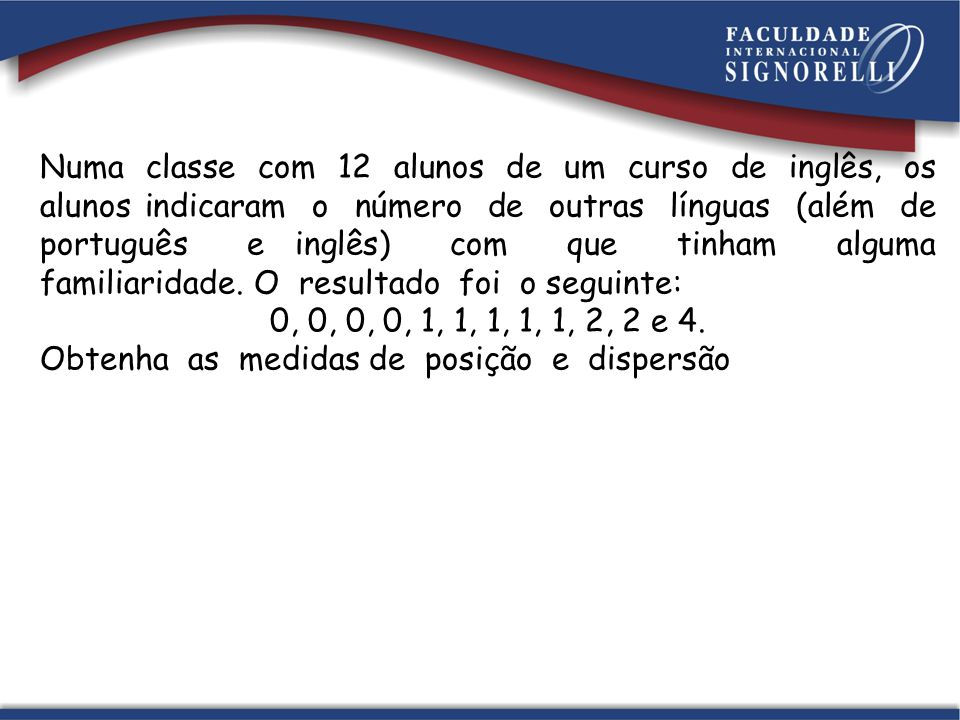 Numa classe com 12 alunos de um curso de inglês, os alunos indicaram o número de outras línguas (além de português e inglês) com que tinham alguma fam