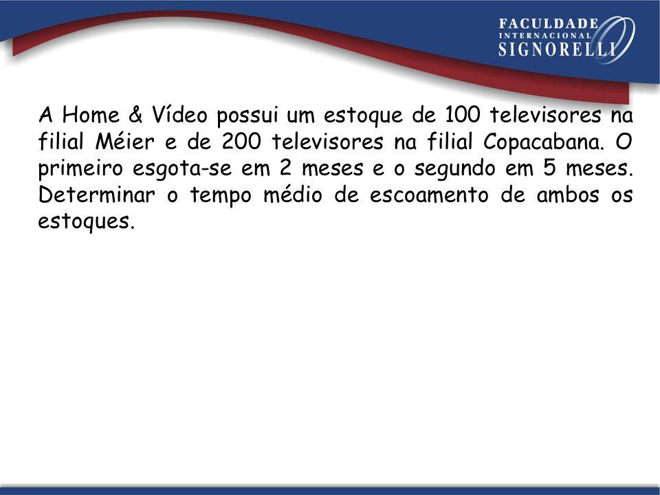 A Home & Vídeo possui um estoque de 100 televisores na filial Méier e de 200 televisores na filial Copacabana. O primeiro esgota-se em 2 meses e o seg