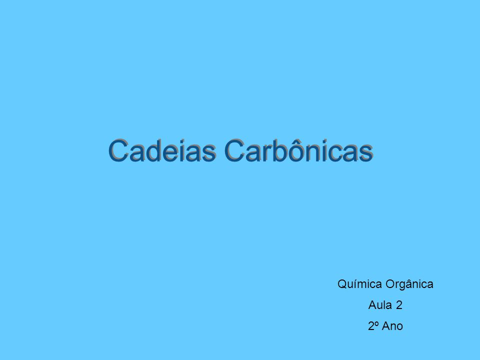 Cadeias Carbônicas Química Orgânica Aula 2 2º Ano