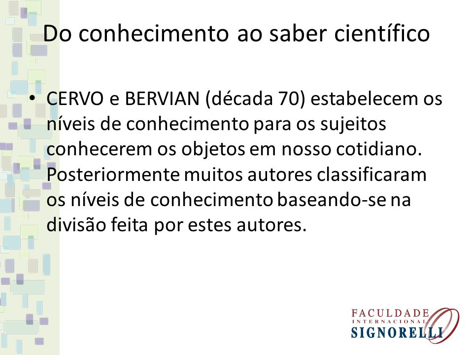 Níveis do conhecimento Empírico: é o conhecimento do povo, que é transmitido de geração a geração; Científico: é o conhecimento obtido através da ciência e a Pesquisa Científica, é metódico e sistemático;