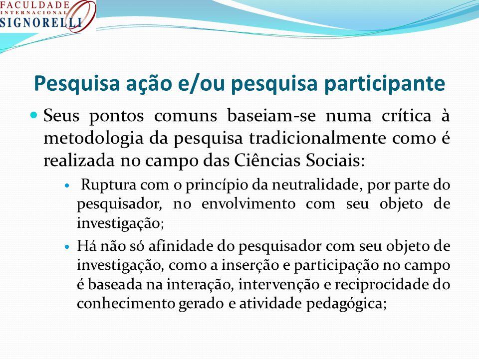 Pesquisa ação e/ou pesquisa participante Seus pontos comuns baseiam-se numa crítica à metodologia da pesquisa tradicionalmente como é realizada no cam
