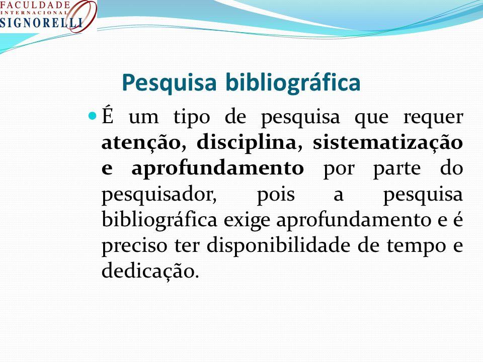 Pesquisa bibliográfica É um tipo de pesquisa que requer atenção, disciplina, sistematização e aprofundamento por parte do pesquisador, pois a pesquisa