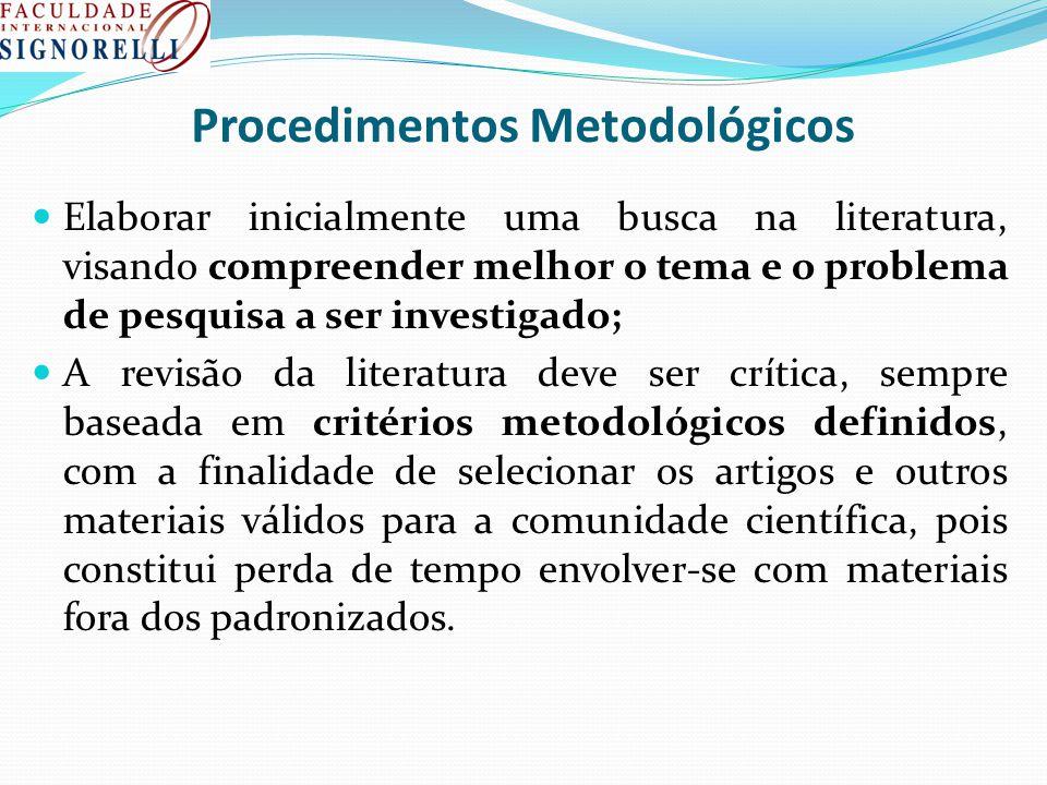 Procedimentos Metodológicos Elaborar inicialmente uma busca na literatura, visando compreender melhor o tema e o problema de pesquisa a ser investigad