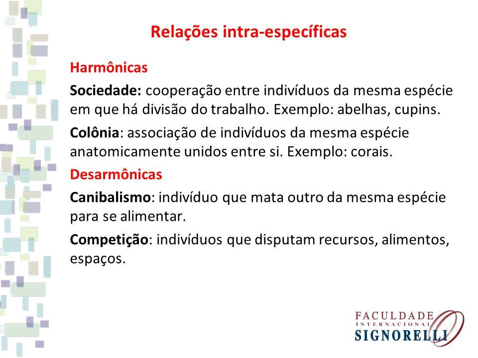 Relações intra-específicas Harmônicas Sociedade: cooperação entre indivíduos da mesma espécie em que há divisão do trabalho.