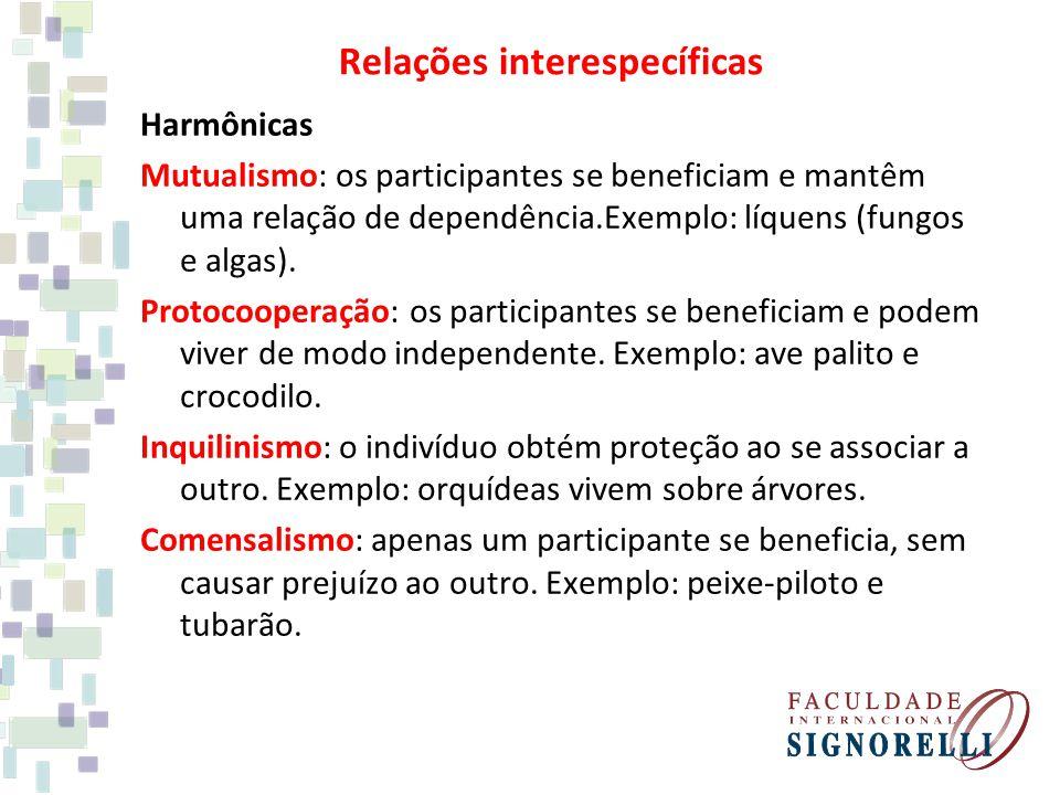 Relações interespecíficas Harmônicas Mutualismo: os participantes se beneficiam e mantêm uma relação de dependência.Exemplo: líquens (fungos e algas).