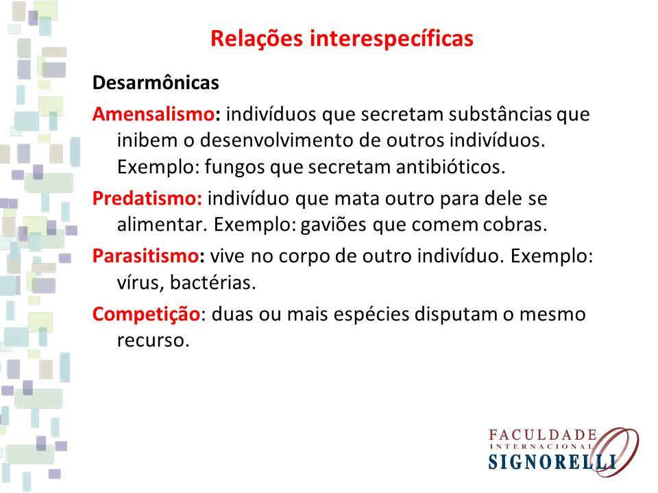 Desarmônicas Amensalismo: indivíduos que secretam substâncias que inibem o desenvolvimento de outros indivíduos.