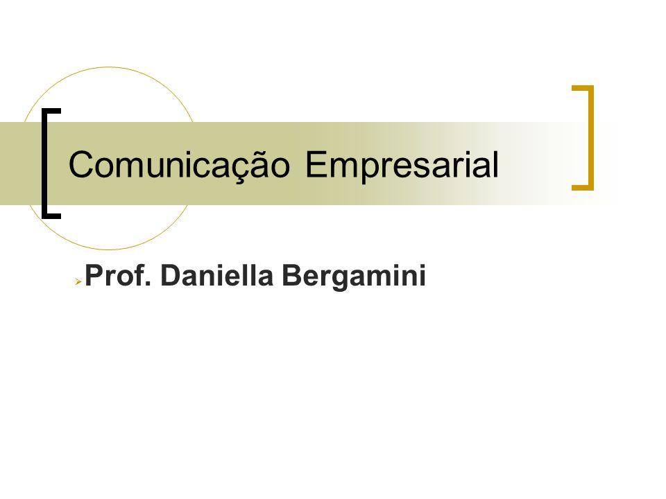 Comunicação Empresarial Prof. Daniella Bergamini