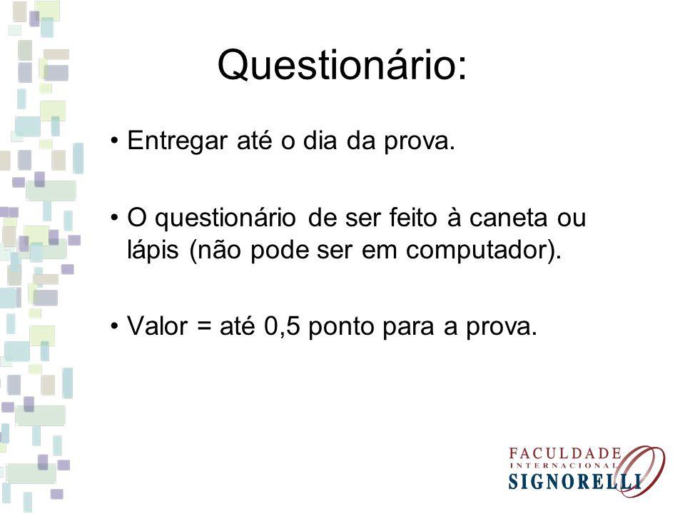 Questionário: Entregar até o dia da prova. O questionário de ser feito à caneta ou lápis (não pode ser em computador). Valor = até 0,5 ponto para a pr
