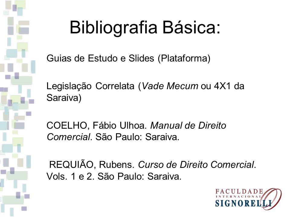 Bibliografia Básica: Guias de Estudo e Slides (Plataforma) Legislação Correlata (Vade Mecum ou 4X1 da Saraiva) COELHO, Fábio Ulhoa. Manual de Direito