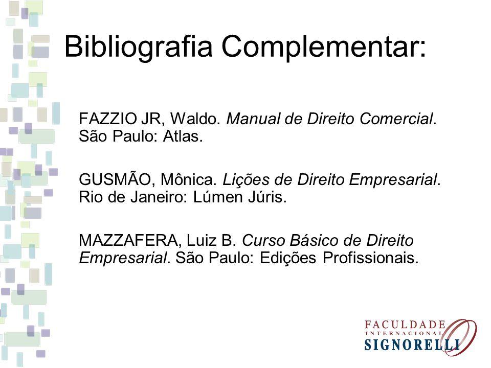 Bibliografia Complementar: FAZZIO JR, Waldo. Manual de Direito Comercial. São Paulo: Atlas. GUSMÃO, Mônica. Lições de Direito Empresarial. Rio de Jane