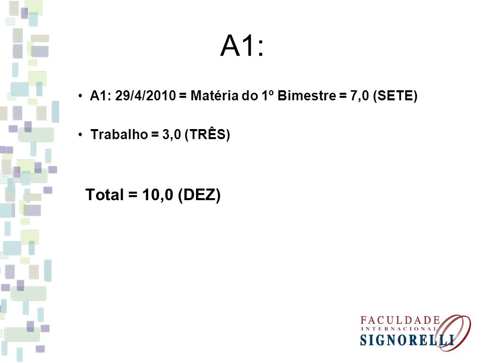 A1: A1: 29/4/2010 = Matéria do 1º Bimestre = 7,0 (SETE) Trabalho = 3,0 (TRÊS) Total = 10,0 (DEZ)