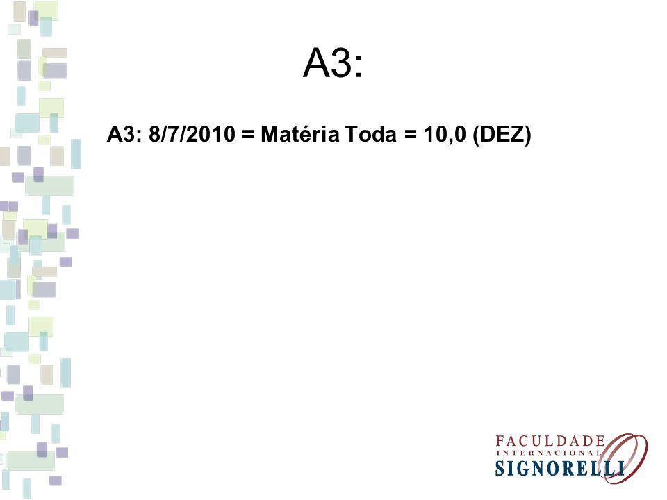 A3: A3: 8/7/2010 = Matéria Toda = 10,0 (DEZ)
