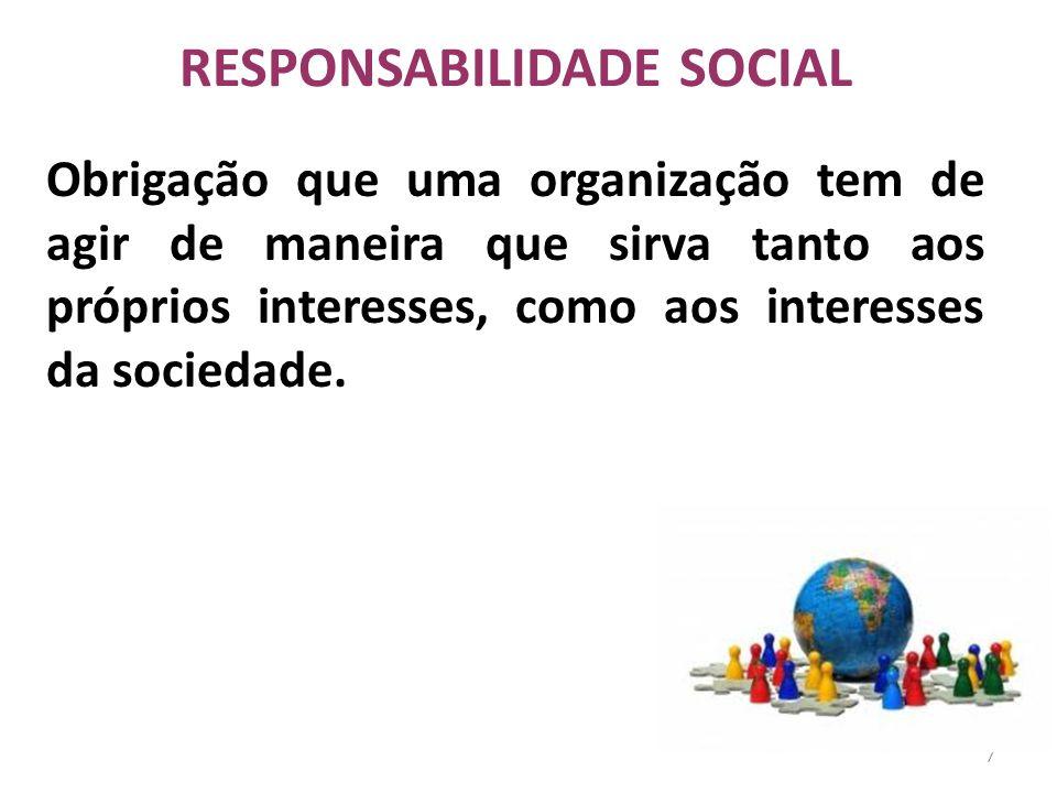 7 RESPONSABILIDADE SOCIAL Obrigação que uma organização tem de agir de maneira que sirva tanto aos próprios interesses, como aos interesses da socieda