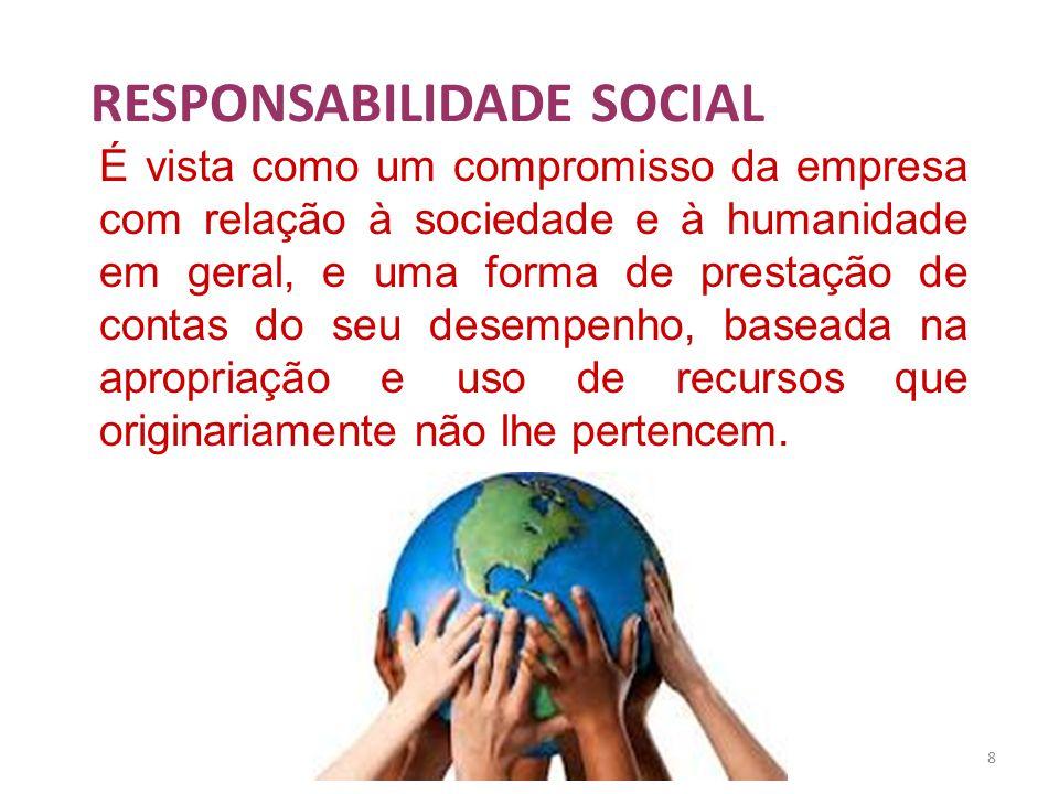 8 RESPONSABILIDADE SOCIAL É vista como um compromisso da empresa com relação à sociedade e à humanidade em geral, e uma forma de prestação de contas d