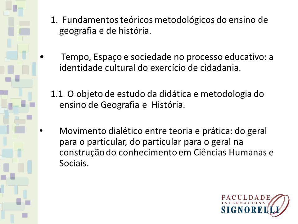 1. Fundamentos teóricos metodológicos do ensino de geografia e de história. Tempo, Espaço e sociedade no processo educativo: a identidade cultural do