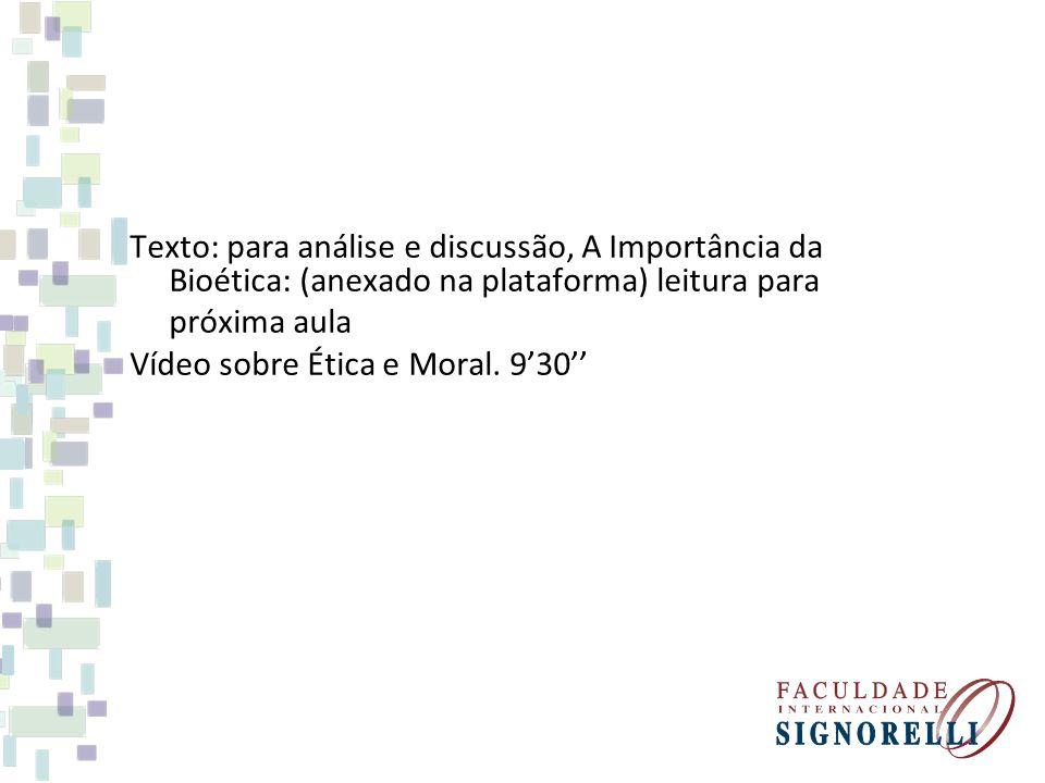 Texto: para análise e discussão, A Importância da Bioética: (anexado na plataforma) leitura para próxima aula Vídeo sobre Ética e Moral. 930