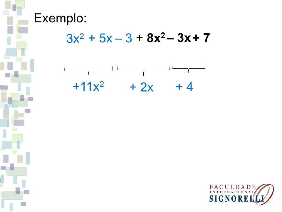 Exercício: Reduza os termos semelhantes a) – 2x 2 + 5x – 8 + 5x 2 + 3x – 2 = b) 5x 2 – 8x + 7 + 3x 2 – 2x – 2 = c) 3a 2 – 5a + 2 – 5a 2 + 5a +2 = 3x 2 + 8x - 10 8x 2 – 10x + 5 -2a 2 + 4
