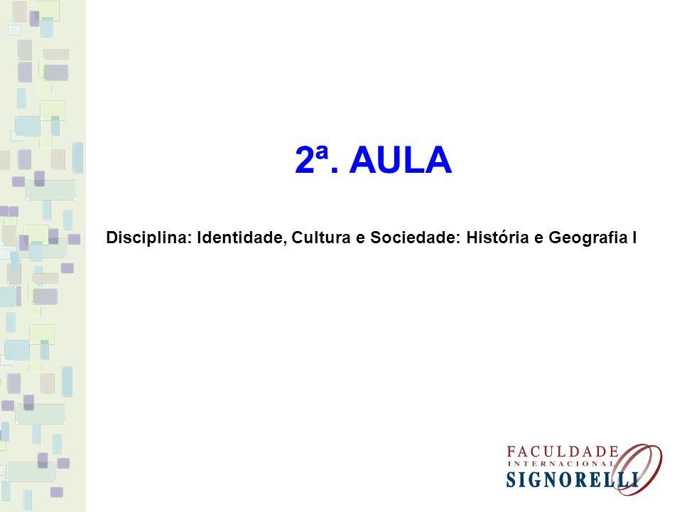 2ª. AULA Disciplina: Identidade, Cultura e Sociedade: História e Geografia I