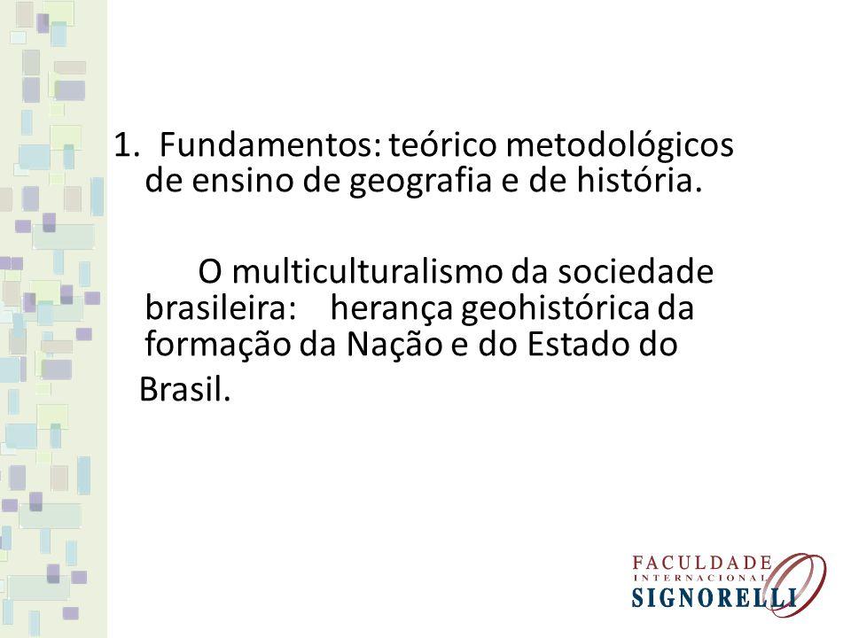 1. Fundamentos: teórico metodológicos de ensino de geografia e de história. O multiculturalismo da sociedade brasileira: herança geohistórica da forma