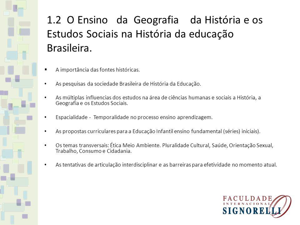 1.2 O Ensino da Geografia da História e os Estudos Sociais na História da educação Brasileira. A importância das fontes históricas. As pesquisas da so