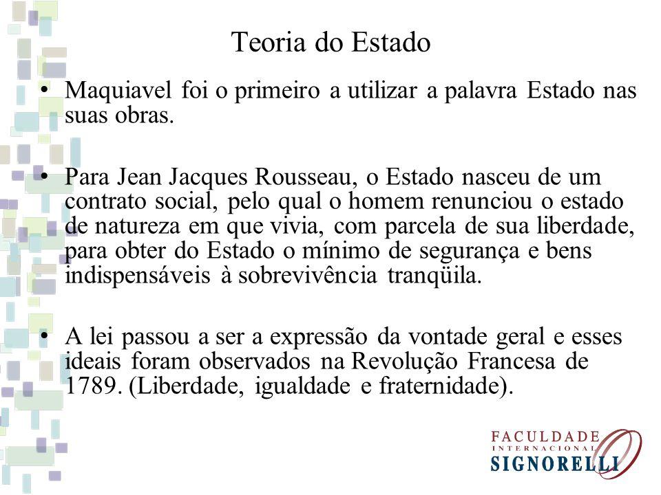 Teoria do Estado Maquiavel foi o primeiro a utilizar a palavra Estado nas suas obras. Para Jean Jacques Rousseau, o Estado nasceu de um contrato socia