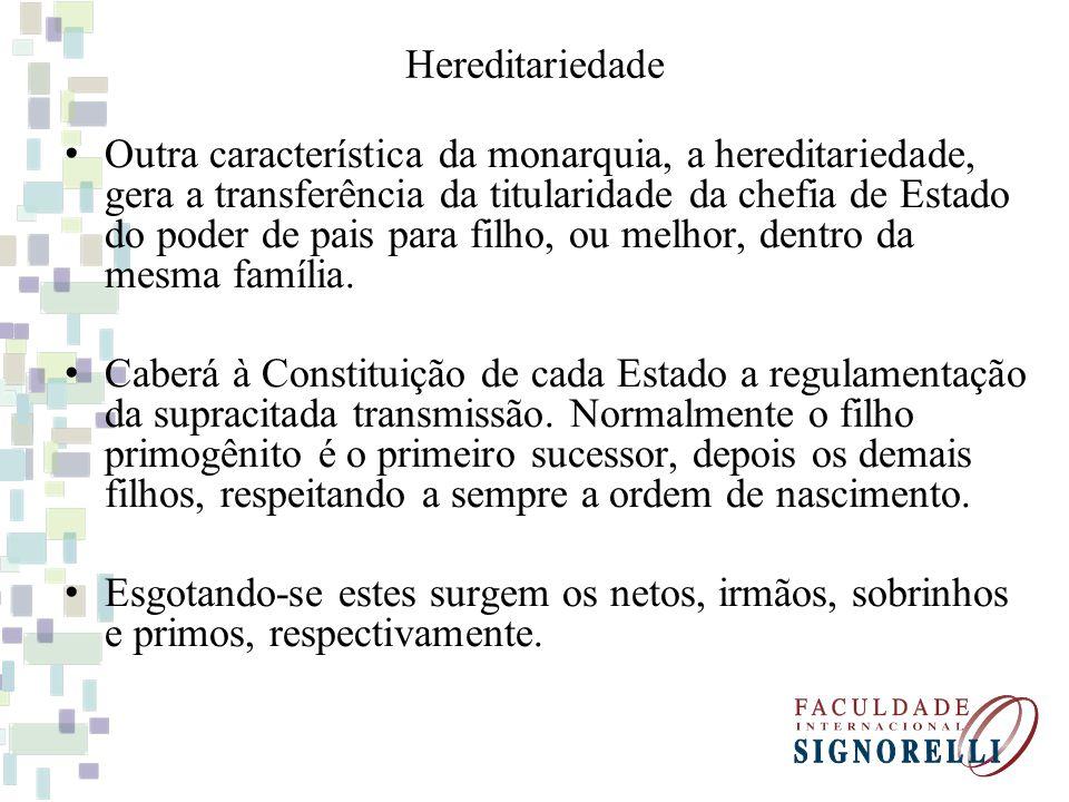Hereditariedade Outra característica da monarquia, a hereditariedade, gera a transferência da titularidade da chefia de Estado do poder de pais para f