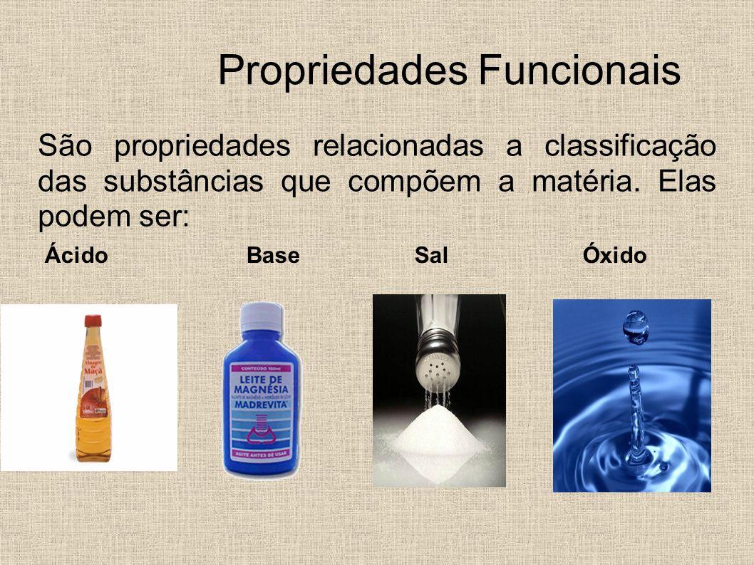 Propriedades Funcionais São propriedades relacionadas a classificação das substâncias que compõem a matéria. Elas podem ser: ÁcidoBaseSalÓxido