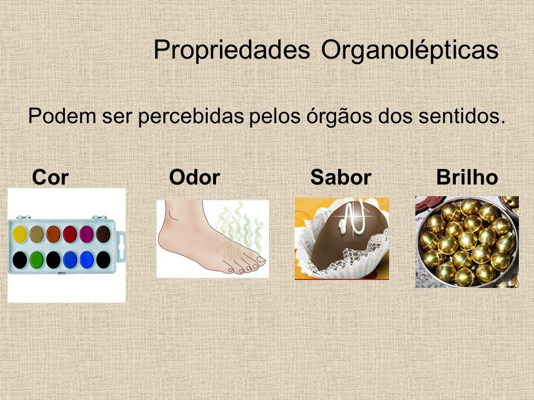 Propriedades Organolépticas Podem ser percebidas pelos órgãos dos sentidos. Cor BrilhoSaborOdor