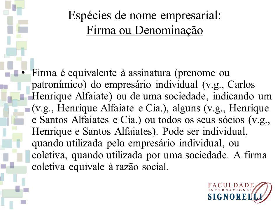 Espécies de nome empresarial: Firma ou Denominação Firma é equivalente à assinatura (prenome ou patronímico) do empresário individual (v.g., Carlos He