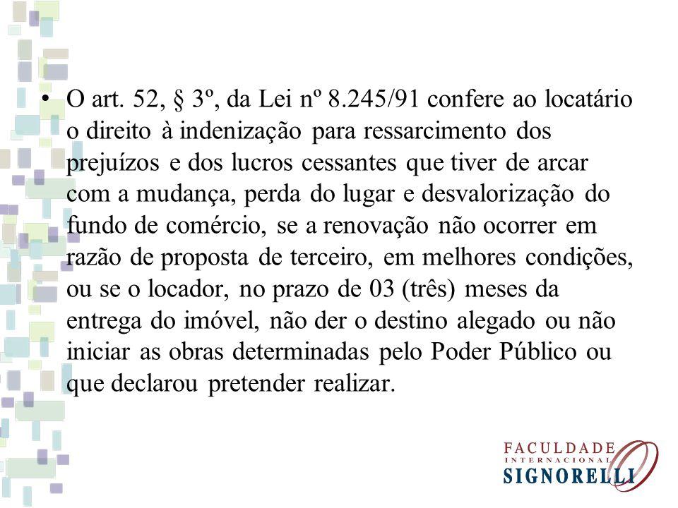 O art. 52, § 3º, da Lei nº 8.245/91 confere ao locatário o direito à indenização para ressarcimento dos prejuízos e dos lucros cessantes que tiver de