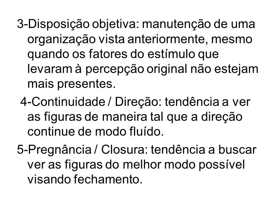 3-Disposição objetiva: manutenção de uma organização vista anteriormente, mesmo quando os fatores do estímulo que levaram à percepção original não est