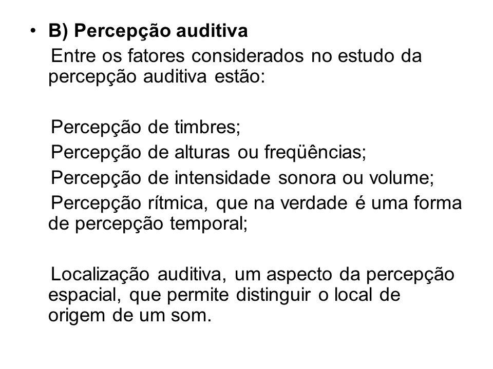 B) Percepção auditiva Entre os fatores considerados no estudo da percepção auditiva estão: Percepção de timbres; Percepção de alturas ou freqüências;