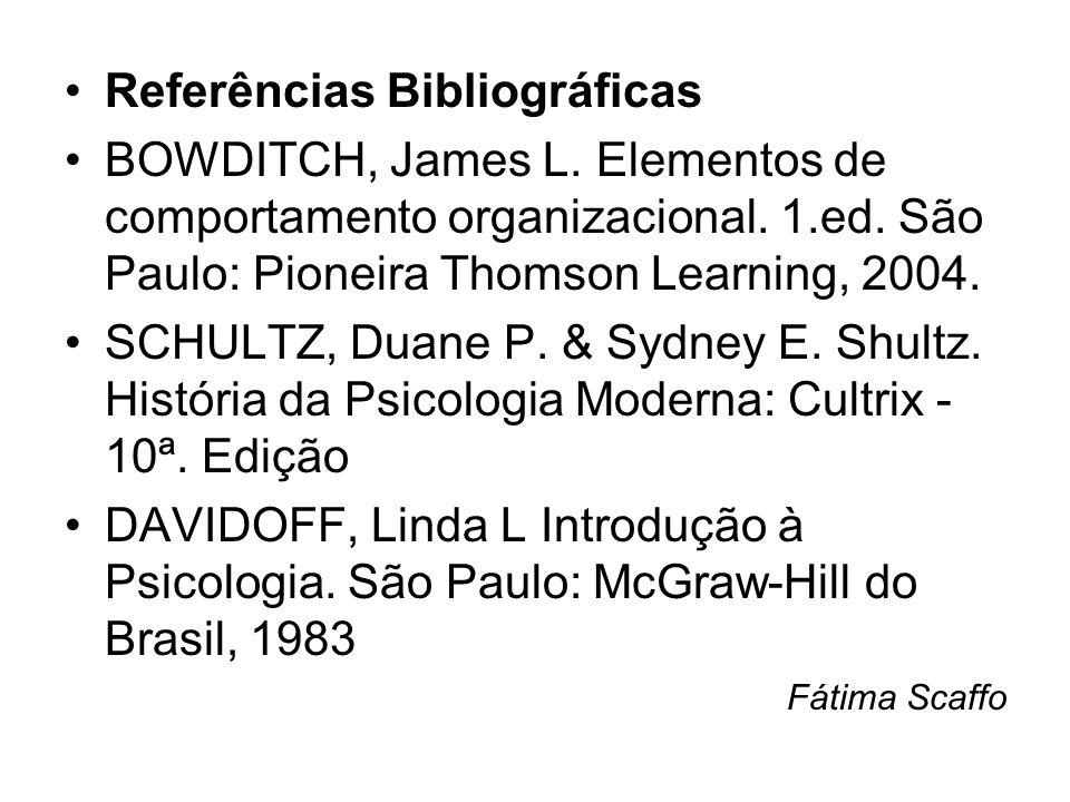 Referências Bibliográficas BOWDITCH, James L. Elementos de comportamento organizacional. 1.ed. São Paulo: Pioneira Thomson Learning, 2004. SCHULTZ, Du
