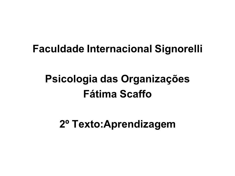 Faculdade Internacional Signorelli Psicologia das Organizações Fátima Scaffo 2º Texto:Aprendizagem