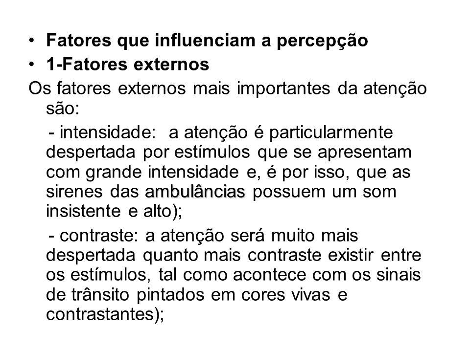 Fatores que influenciam a percepção 1-Fatores externos Os fatores externos mais importantes da atenção são: ambulâncias - intensidade: a atenção é par