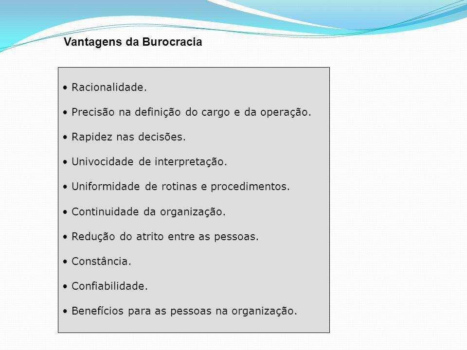 Vantagens da Burocracia Racionalidade.Precisão na definição do cargo e da operação.
