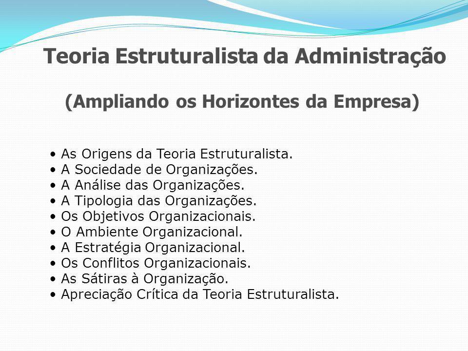 Teoria Estruturalista da Administração (Ampliando os Horizontes da Empresa) As Origens da Teoria Estruturalista.