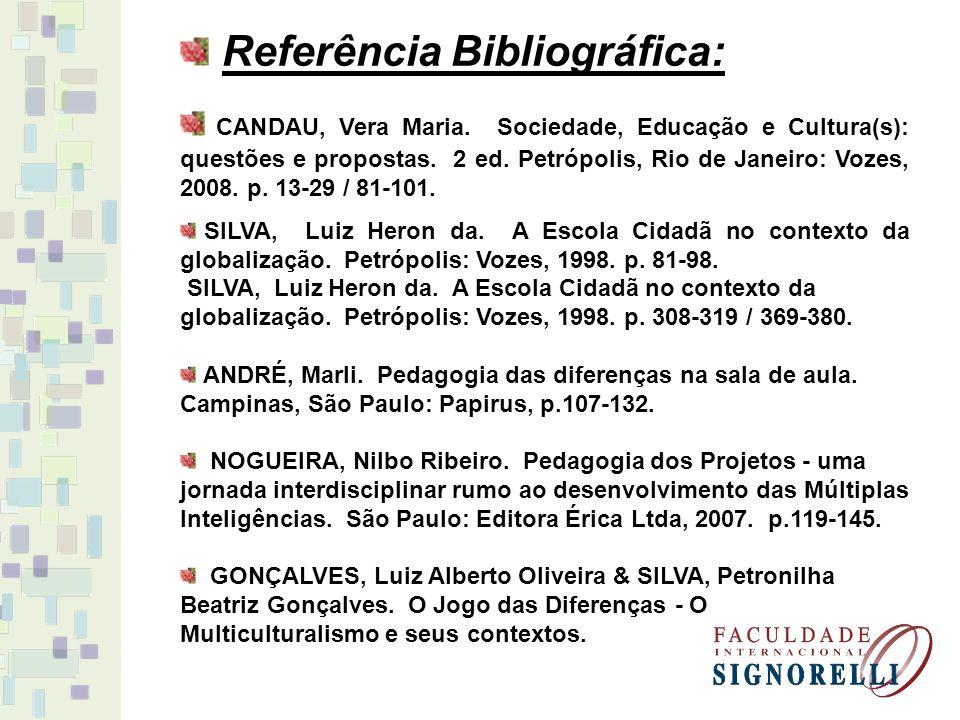 Referência Bibliográfica: CANDAU, Vera Maria. Sociedade, Educação e Cultura(s): questões e propostas. 2 ed. Petrópolis, Rio de Janeiro: Vozes, 2008. p