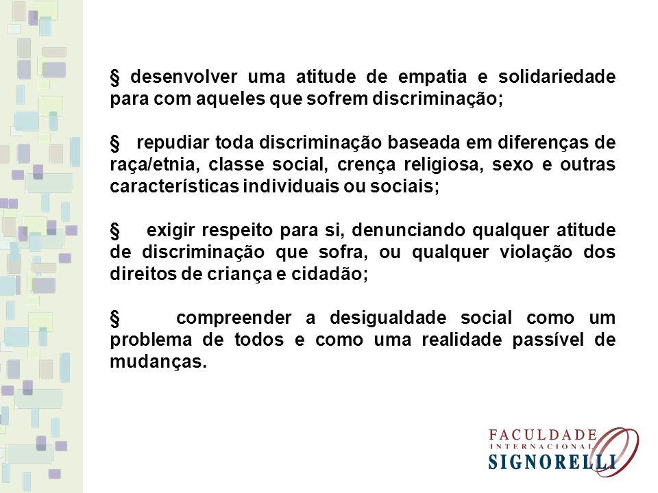 § desenvolver uma atitude de empatia e solidariedade para com aqueles que sofrem discriminação; § repudiar toda discriminação baseada em diferenças de