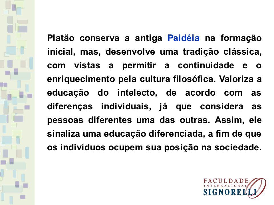 Platão conserva a antiga Paidéia na formação inicial, mas, desenvolve uma tradição clássica, com vistas a permitir a continuidade e o enriquecimento pela cultura filosófica.