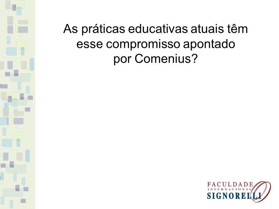 As práticas educativas atuais têm esse compromisso apontado por Comenius?
