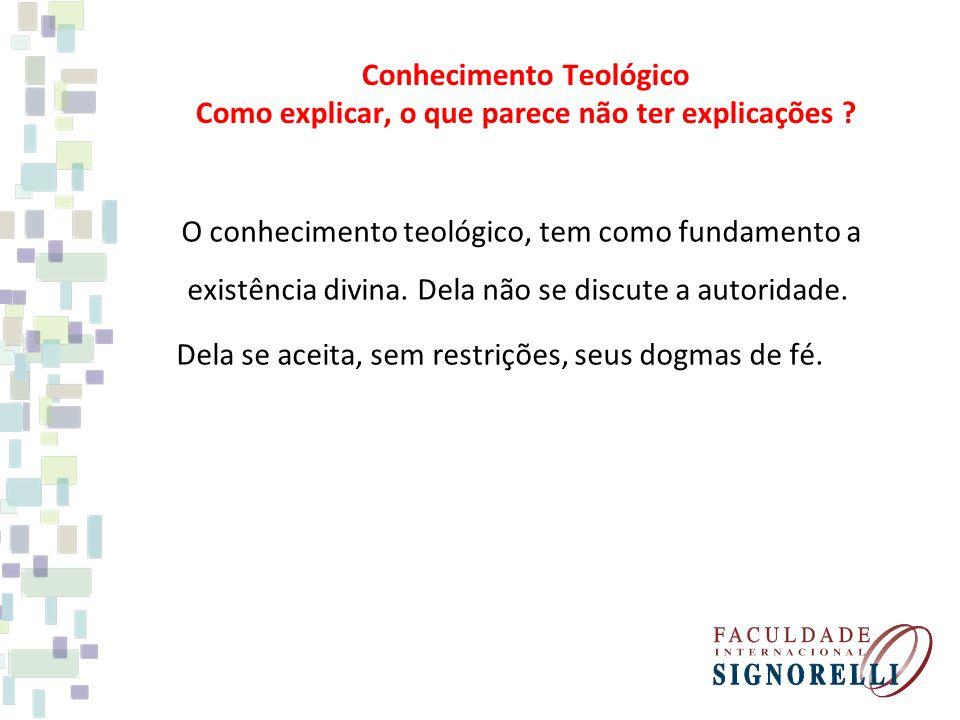 Conhecimento Teológico Como explicar, o que parece não ter explicações .