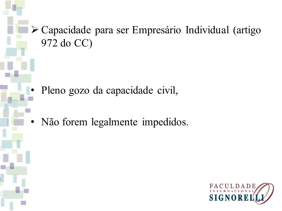 Capacidade para ser Empresário Individual (artigo 972 do CC) Pleno gozo da capacidade civil, Não forem legalmente impedidos.