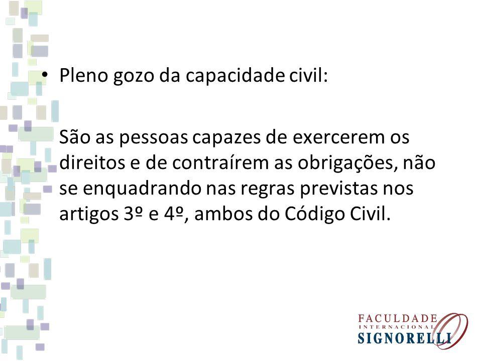 Pleno gozo da capacidade civil: São as pessoas capazes de exercerem os direitos e de contraírem as obrigações, não se enquadrando nas regras previstas nos artigos 3º e 4º, ambos do Código Civil.