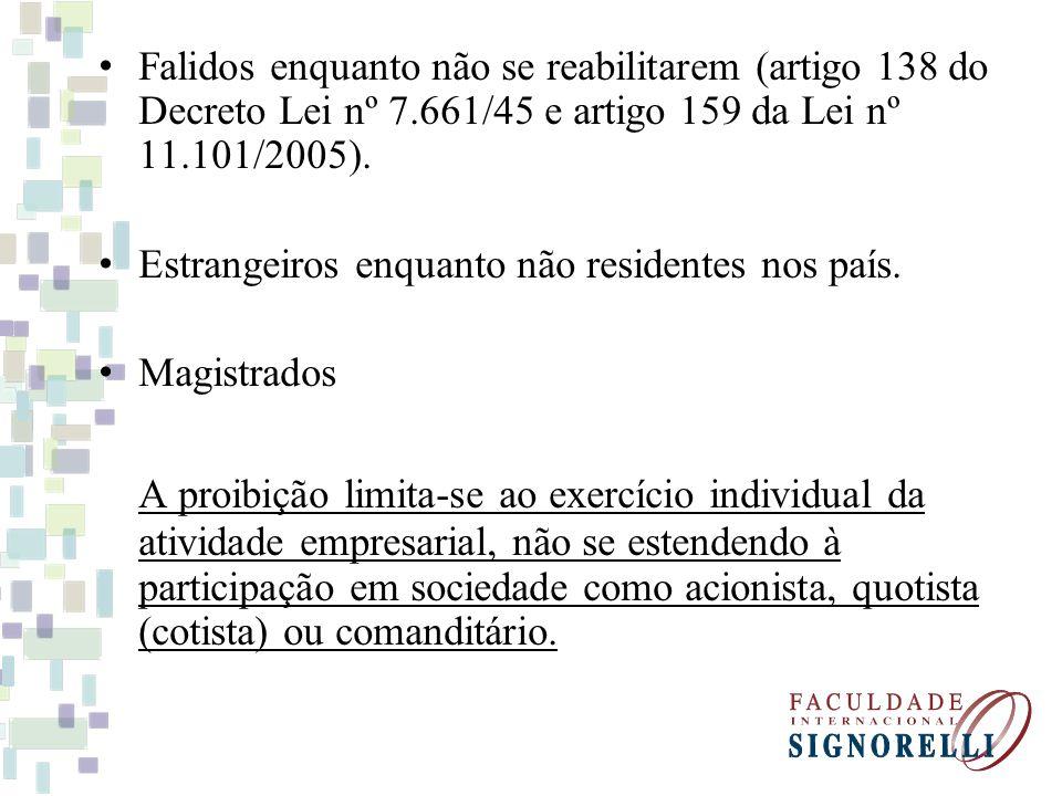 Falidos enquanto não se reabilitarem (artigo 138 do Decreto Lei nº 7.661/45 e artigo 159 da Lei nº 11.101/2005).